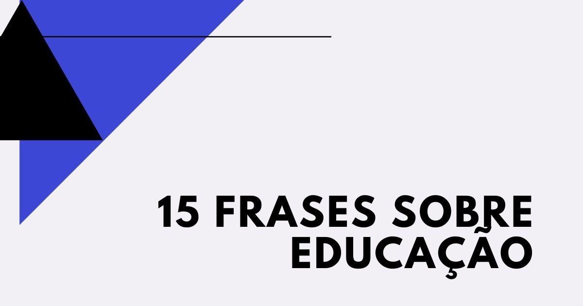 15 Frases sobre Educação