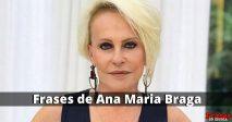 Frases de Ana Maria Braga